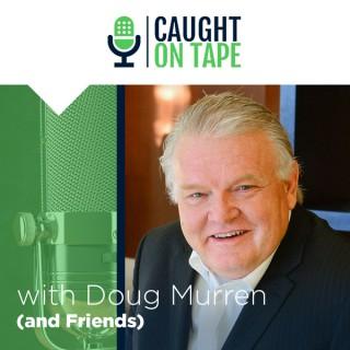 Caught On Tape with Doug Murren