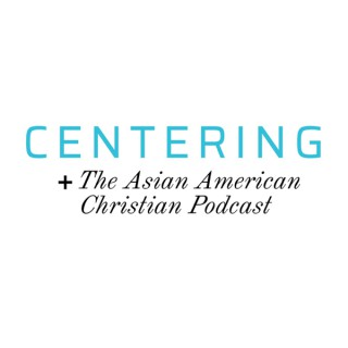 Centering: The Asian American Christian Podcast