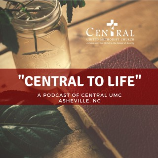 Central to Life - A Podcast of Central UMC