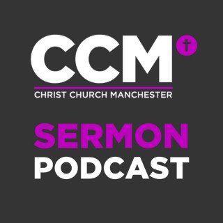 Christ Church Manchester Sermon Podcast