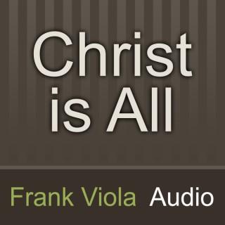 Christ is All: Frank Viola Audio