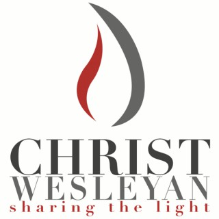 Christ Wesleyan Church: Weekly Messages