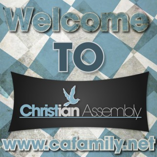 Christian Assembly Church - Latest Audio