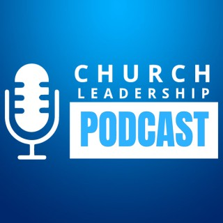 Church Leadership Podcast