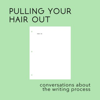 Pulling Your Hair Out: Conversations About The Writing Process