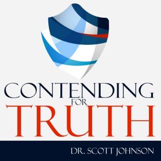 Contending for Truth Podcast, Dr. Scott Johnson