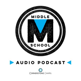 Cornerstone Chapel - Middle School Youth Ministry Podcast