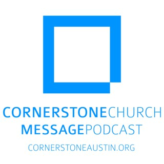 Cornerstone Church | Weekly Message Podcast