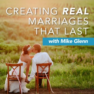 Creating Real Marriages that Last with Dr. Mike Glenn