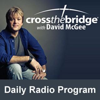 Cross the Bridge with David McGee Daily Radio Program