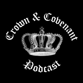 Crown and Covenant Podcast