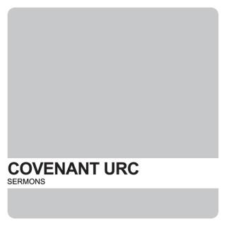 CURC Sermons – Covenant United Reformed Church