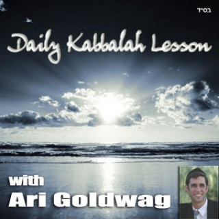 Daily Kabbalah Lesson with Ari Goldwag