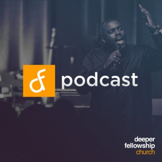 Deeper Fellowship Church Podcast