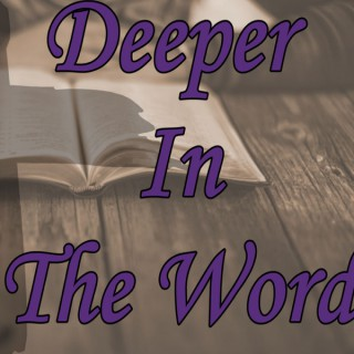 Deeper In The Word