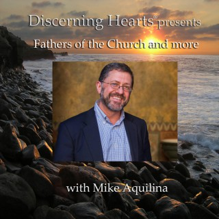 Discerning Hearts Catholic Podcasts Fathers of the Church with Mike Aquilina