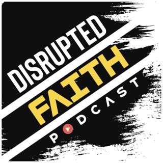 Disrupted Faith Podcast