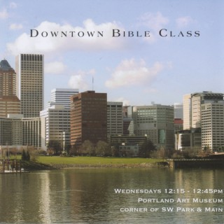 Downtown Bible Class Podcast