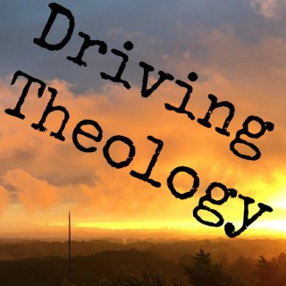 DRIVING THEOLOGY