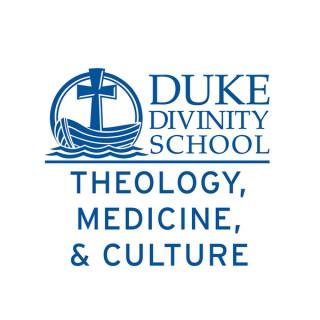 Duke Theology, Medicine, and Culture initiative