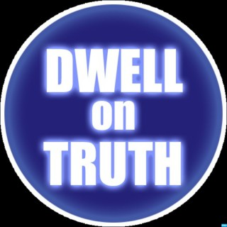 Dwell On Truth Podcast