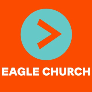 Eagle Church Messages