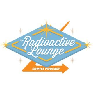 Radioactive Lounge Comics Podcast