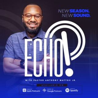 Echo with Pastor Anthony Mattox Jr.