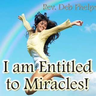 Entitled to Miracles! w/Rev. Deb Phelps