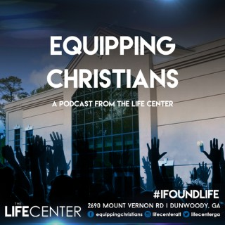 Equipping Christians - The Life Center Podcast