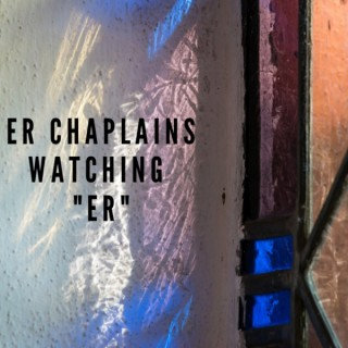 "ER Chaplains Watching ""ER"""