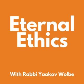 Eternal Ethics - With Rabbi Yaakov Wolbe