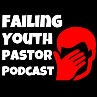 Failing Youth Pastor Podcast