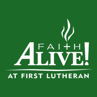 Faith Alive! the Message from First Lutheran