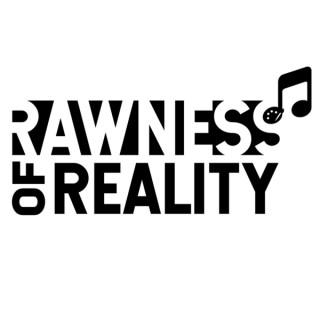 Rawness of Reality