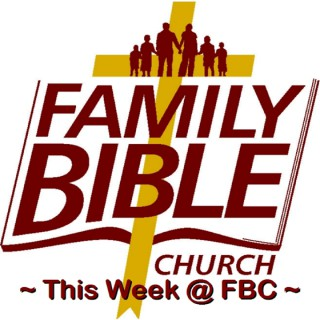 Family Bible Church weekly message