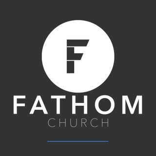 Fathom Church - Sermons