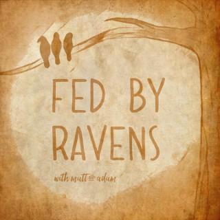 Fed by Ravens with Matt & Adam