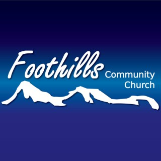 Foothills Community Church Weekly Podcast