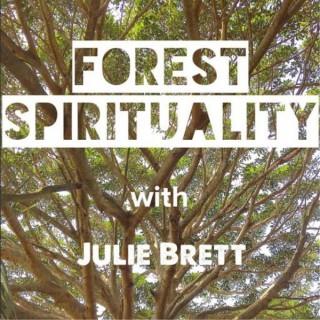 Forest Spirituality with Julie Brett