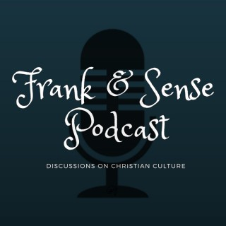 Frank & Sense: Discussions on Christian Culture