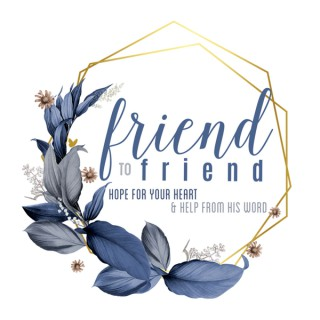 Friend to Friend: Hope for your Heart and Help from His Word