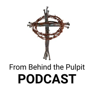 From Behind the Pulpit Podcast