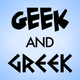 Geek and Greek Podcast