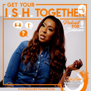Get Your I.S.H. Together w/ DeLisa New Williams