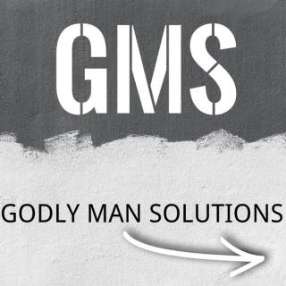 Godly Man Solutions Godcast