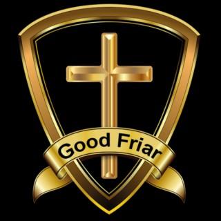 Good Friar Podcast!