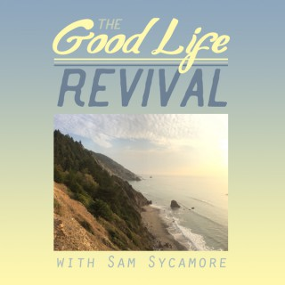 The Good Life Revival Podcast