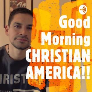 Good Morning Christian America!
