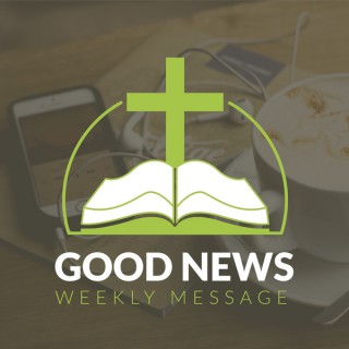 Good News Weekly Message